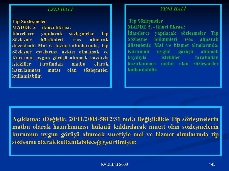 145KADEBİB-2009 ESKİ HALİ Tip Sözleşmeler MADDE 5. - ikinci fıkrası: İdarelerce yapılacak sözleşmeler Tip Sözleşme hükümleri esas alınarak düzenlenir.
