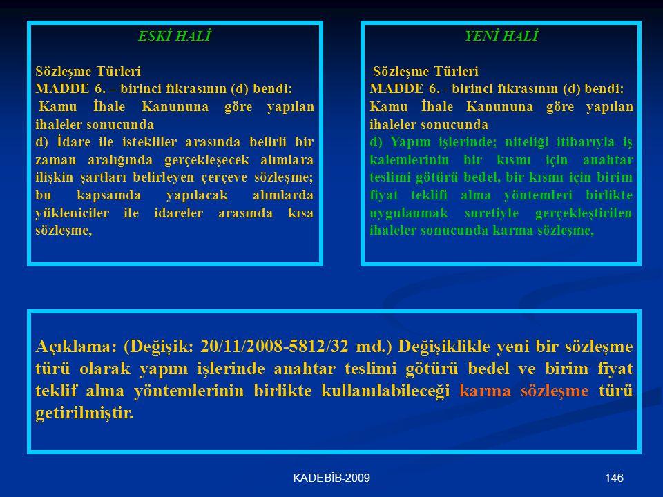 146KADEBİB-2009 ESKİ HALİ Sözleşme Türleri MADDE 6. – birinci fıkrasının (d) bendi: Kamu İhale Kanununa göre yapılan ihaleler sonucunda d) İdare ile i