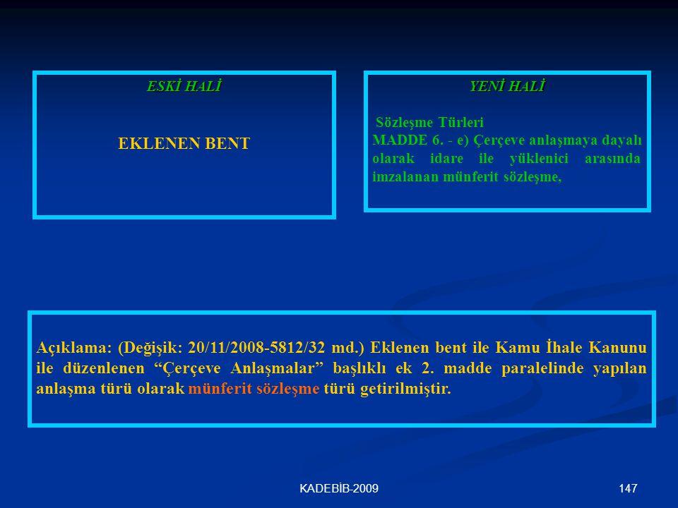 147KADEBİB-2009 ESKİ HALİ EKLENEN BENT YENİ HALİ Sözleşme Türleri MADDE 6. - e) Çerçeve anlaşmaya dayalı olarak idare ile yüklenici arasında imzalanan