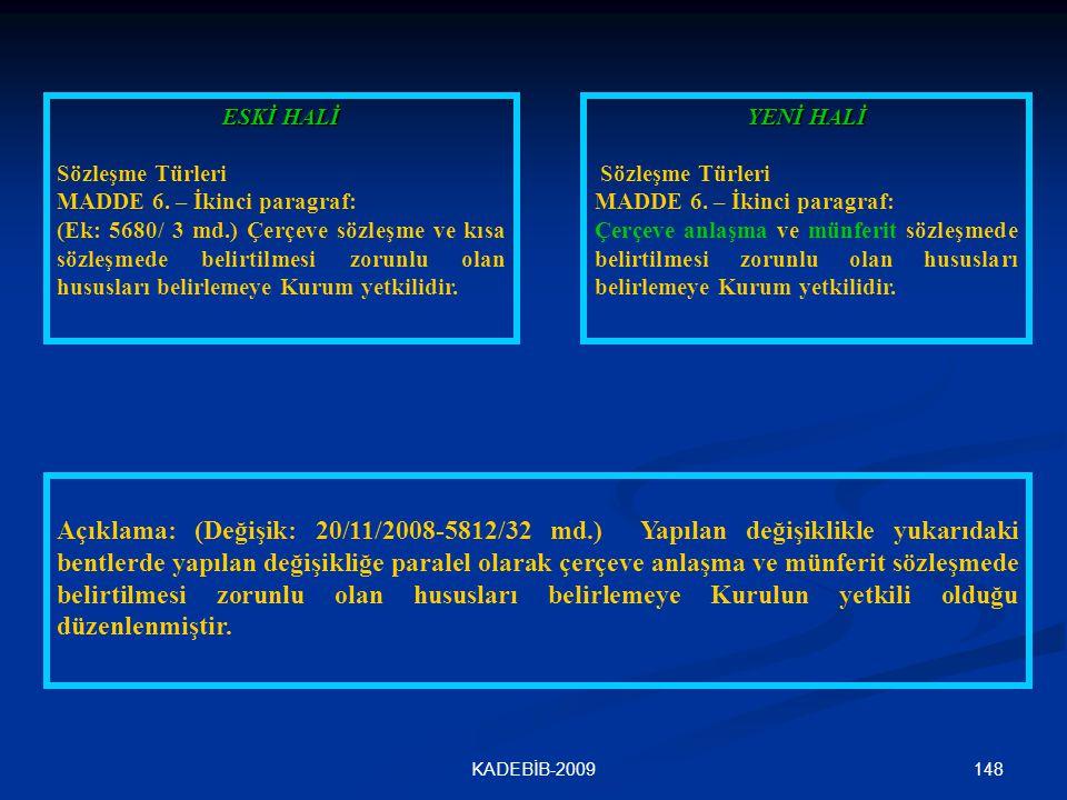 148KADEBİB-2009 ESKİ HALİ Sözleşme Türleri MADDE 6. – İkinci paragraf: (Ek: 5680/ 3 md.) Çerçeve sözleşme ve kısa sözleşmede belirtilmesi zorunlu olan