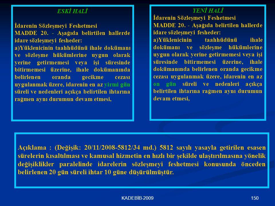 150KADEBİB-2009 ESKİ HALİ İdarenin Sözleşmeyi Feshetmesi MADDE 20. - Aşağıda belirtilen hallerde idare sözleşmeyi fesheder: a)Yüklenicinin taahhüdünü