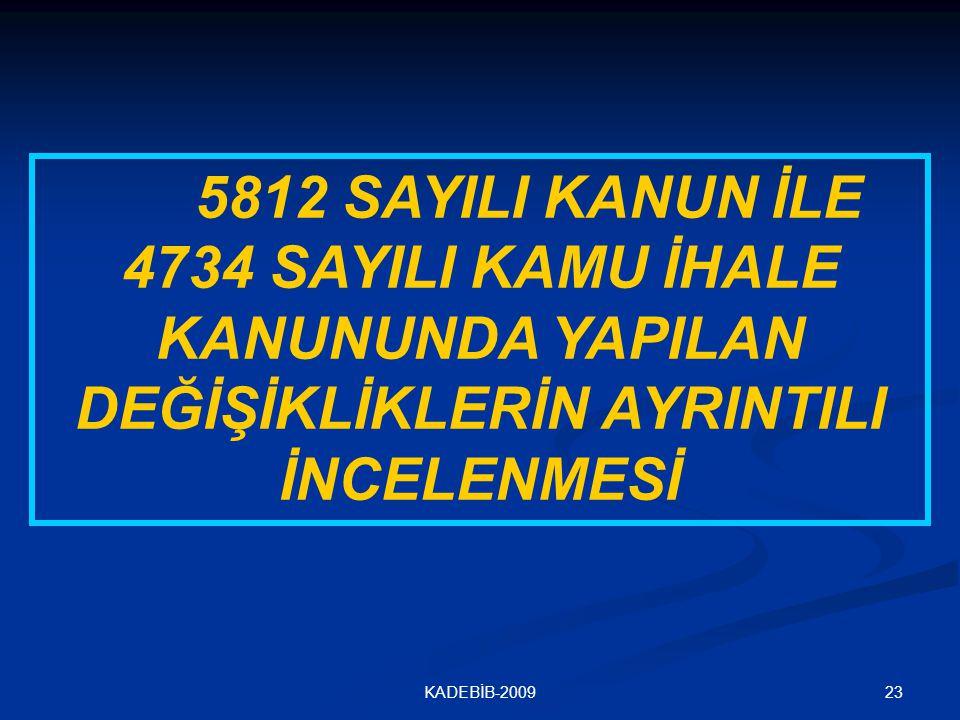 23KADEBİB-2009 5812 SAYILI KANUN İLE 4734 SAYILI KAMU İHALE KANUNUNDA YAPILAN DEĞİŞİKLİKLERİN AYRINTILI İNCELENMESİ