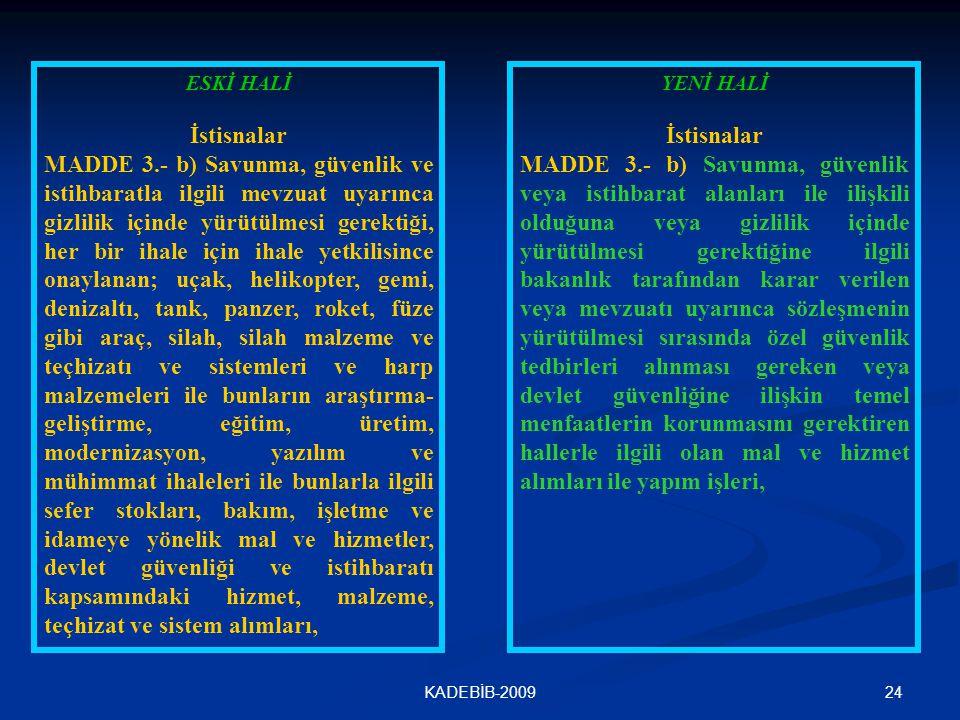 24KADEBİB-2009 ESKİ HALİ İstisnalar MADDE 3.- b) Savunma, güvenlik ve istihbaratla ilgili mevzuat uyarınca gizlilik içinde yürütülmesi gerektiği, her