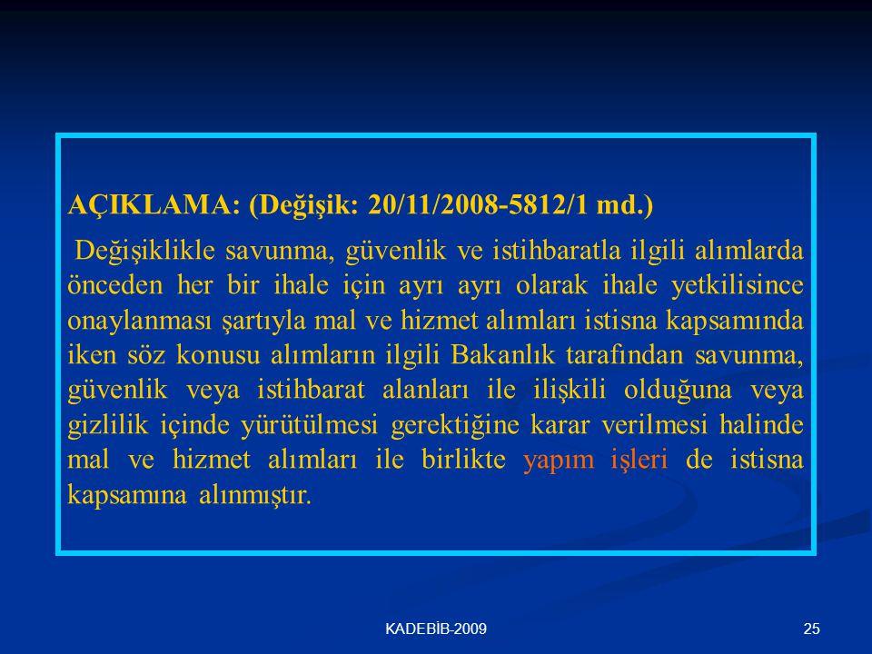 25KADEBİB-2009 AÇIKLAMA: (Değişik: 20/11/2008-5812/1 md.) Değişiklikle savunma, güvenlik ve istihbaratla ilgili alımlarda önceden her bir ihale için a