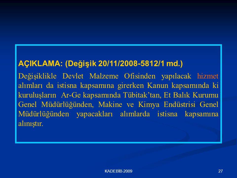 27KADEBİB-2009 AÇIKLAMA: (Değişik 20/11/2008-5812/1 md.) Değişiklikle Devlet Malzeme Ofisinden yapılacak hizmet alımları da istisna kapsamına girerken