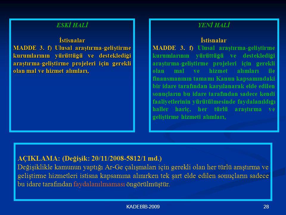 28KADEBİB-2009 ESKİ HALİ İstisnalar MADDE 3. f) Ulusal araştırma-geliştirme kurumlarının yürüttüğü ve desteklediği araştırma-geliştirme projeleri için