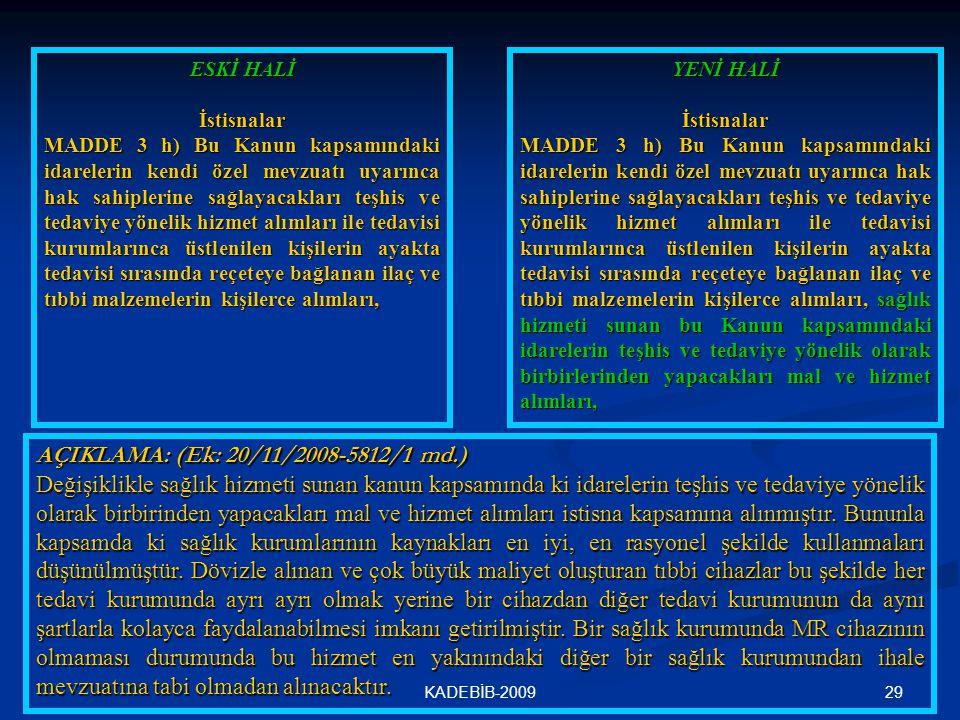 29KADEBİB-2009 ESKİ HALİ İstisnalar MADDE 3 h) Bu Kanun kapsamındaki idarelerin kendi özel mevzuatı uyarınca hak sahiplerine sağlayacakları teşhis ve