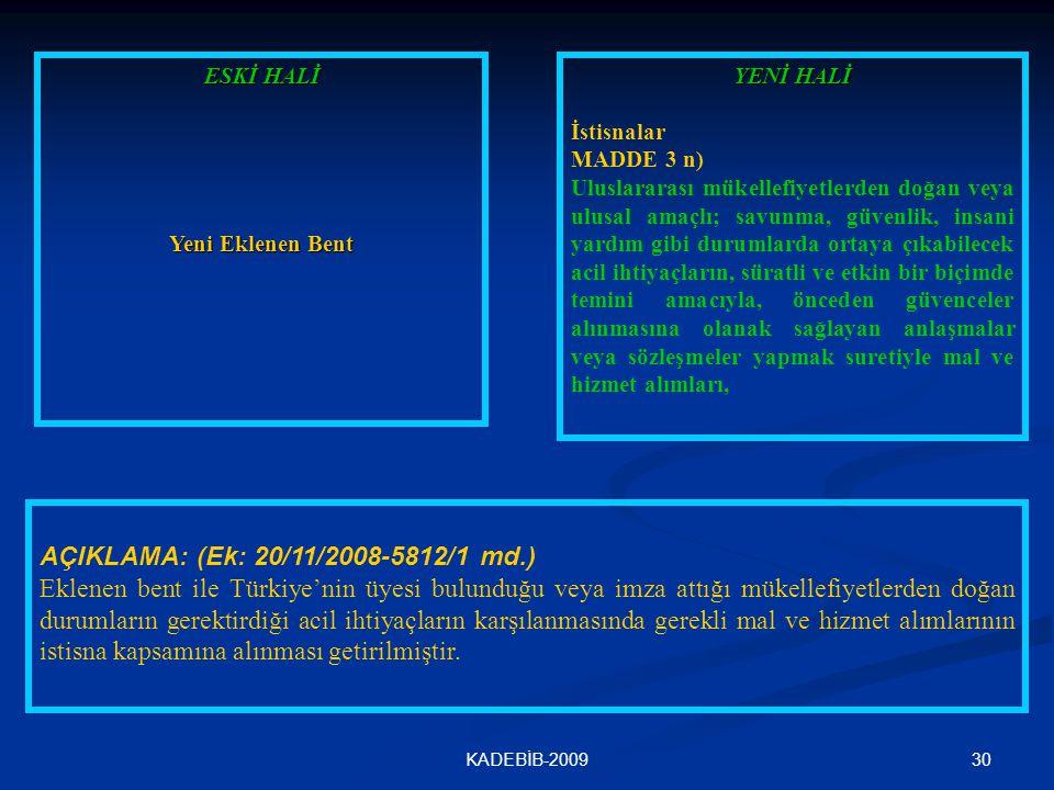 30KADEBİB-2009 ESKİ HALİ Yeni Eklenen Bent AÇIKLAMA: (Ek: 20/11/2008-5812/1 md.) Eklenen bent ile Türkiye'nin üyesi bulunduğu veya imza attığı mükelle
