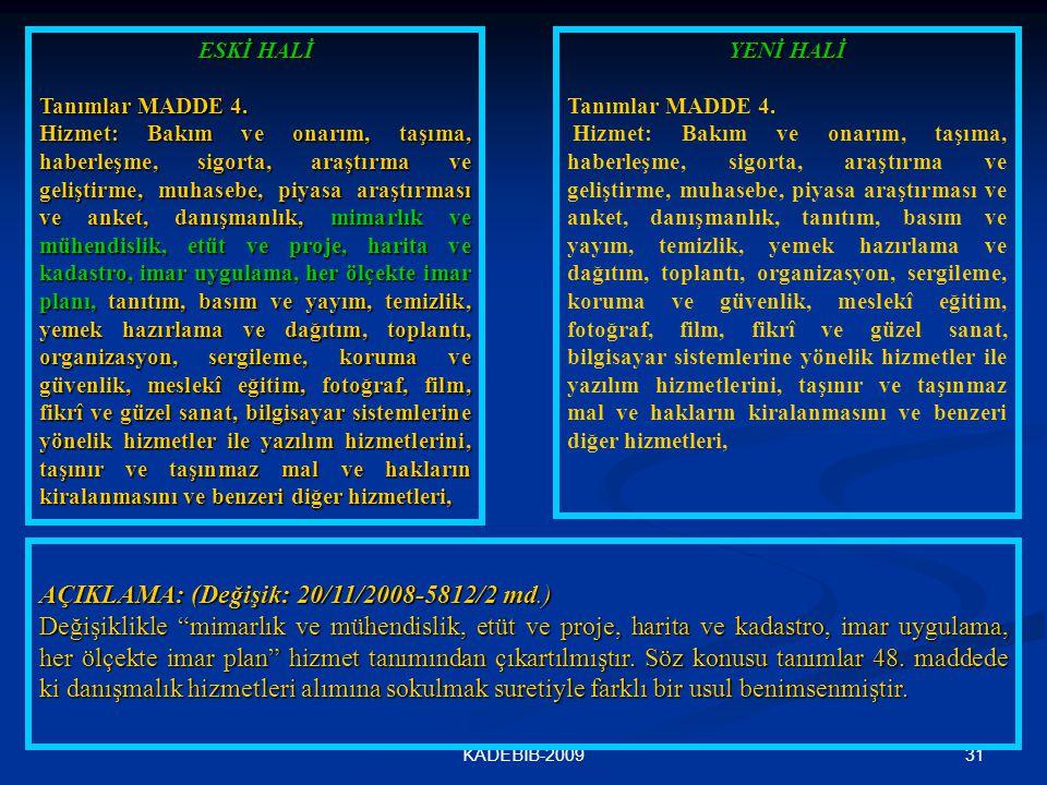 31KADEBİB-2009 ESKİ HALİ Tanımlar MADDE 4. Hizmet: Bakım ve onarım, taşıma, haberleşme, sigorta, araştırma ve geliştirme, muhasebe, piyasa araştırması