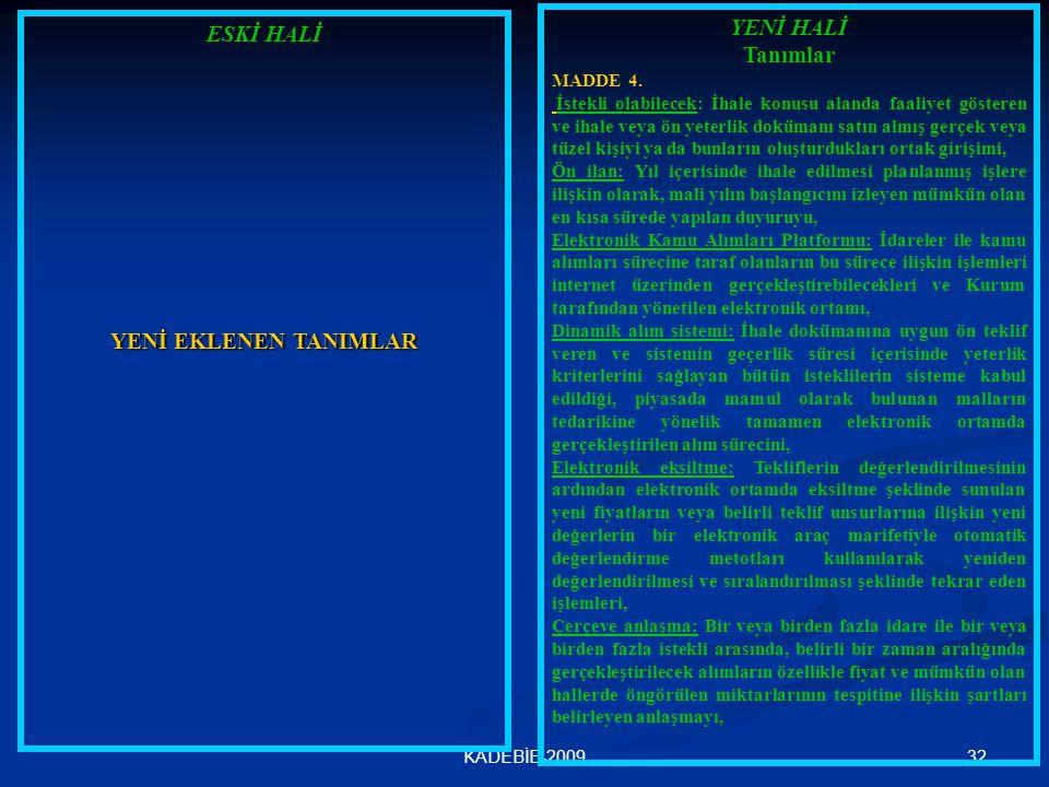 32KADEBİB-2009 ESKİ HALİ YENİ EKLENEN TANIMLAR YENİ HALİ Tanımlar MADDE 4. İstekli olabilecek: İhale konusu alanda faaliyet gösteren ve ihale veya ön