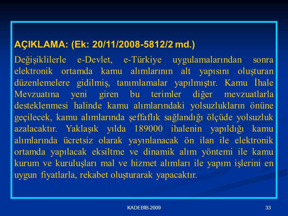 33KADEBİB-2009 AÇIKLAMA: (Ek: 20/11/2008-5812/2 md.) Değişiklilerle e-Devlet, e-Türkiye uygulamalarından sonra elektronik ortamda kamu alımlarının alt