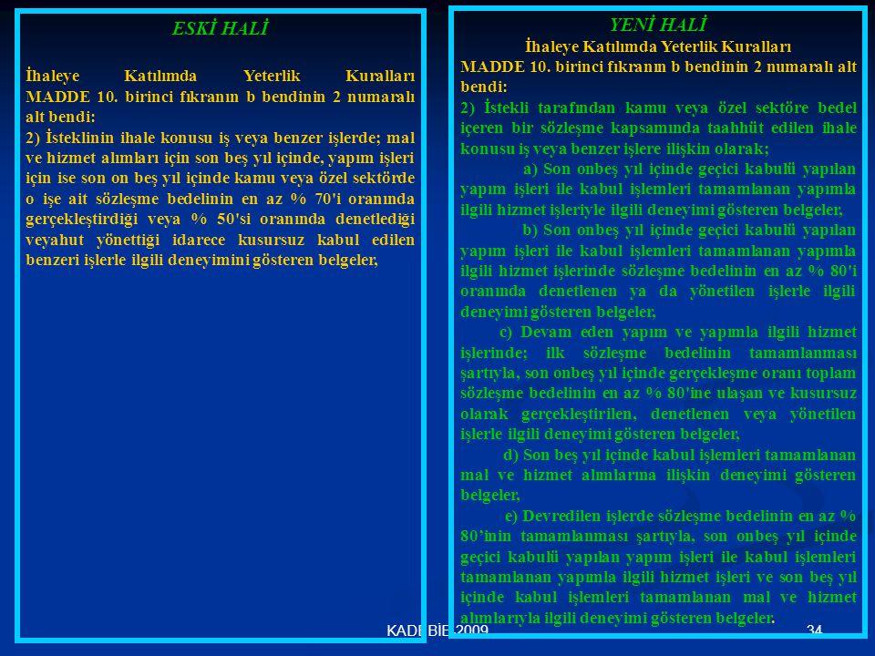 34KADEBİB-2009 ESKİ HALİ İhaleye Katılımda Yeterlik Kuralları MADDE 10. birinci fıkranın b bendinin 2 numaralı alt bendi: 2) İsteklinin ihale konusu i