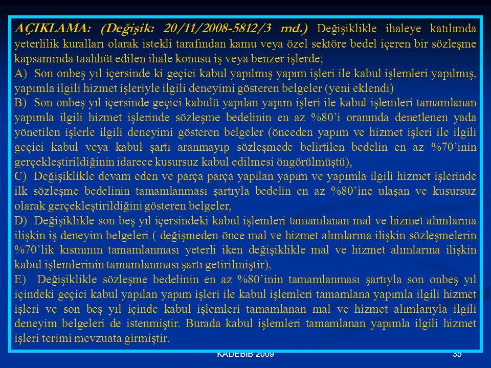 35KADEBİB-2009 AÇIKLAMA: (Değişik: 20/11/2008-5812/3 md.) Değişiklikle ihaleye katılımda yeterlilik kuralları olarak istekli tarafından kamu veya özel