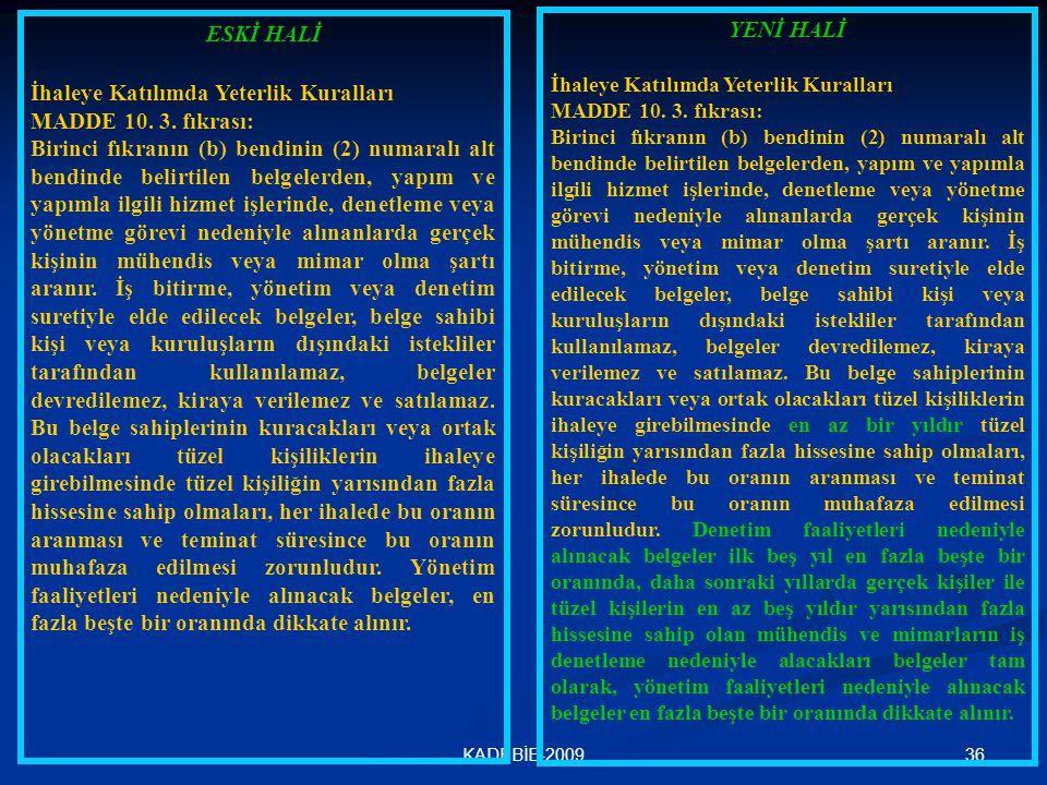 36KADEBİB-2009 ESKİ HALİ İhaleye Katılımda Yeterlik Kuralları MADDE 10. 3. fıkrası: Birinci fıkranın (b) bendinin (2) numaralı alt bendinde belirtilen