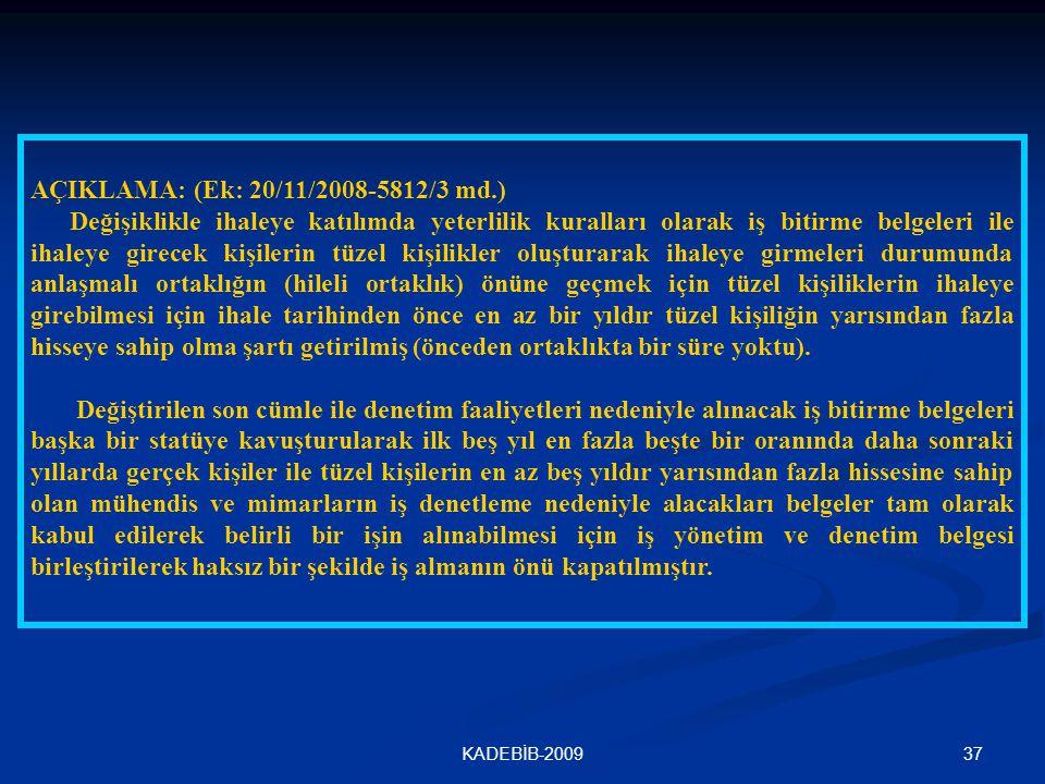 37KADEBİB-2009 AÇIKLAMA: (Ek: 20/11/2008-5812/3 md.) Değişiklikle ihaleye katılımda yeterlilik kuralları olarak iş bitirme belgeleri ile ihaleye girec