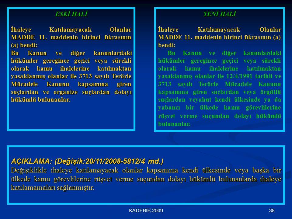 38KADEBİB-2009 ESKİ HALİ İhaleye Katılamayacak Olanlar MADDE 11. maddenin birinci fıkrasının (a) bendi: Bu Kanun ve diğer kanunlardaki hükümler gereği