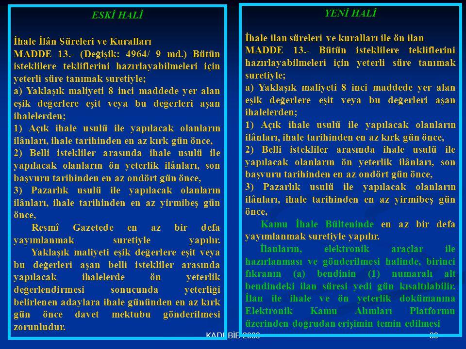 39KADEBİB-2009 ESKİ HALİ İhale İlân Süreleri ve Kuralları MADDE 13.- (Değişik: 4964/ 9 md.) Bütün isteklilere tekliflerini hazırlayabilmeleri için yet