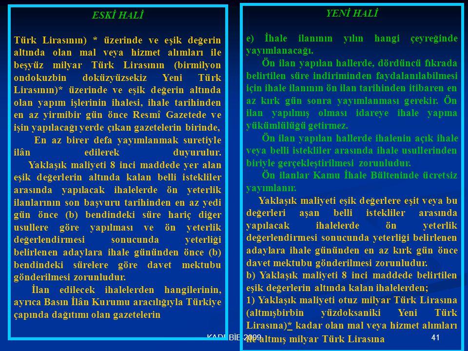 41KADEBİB-2009 ESKİ HALİ Türk Lirasının) * üzerinde ve eşik değerin altında olan mal veya hizmet alımları ile beşyüz milyar Türk Lirasının (birmilyon