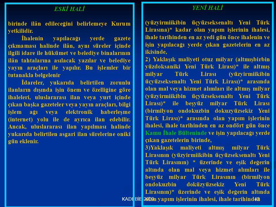 42KADEBİB-2009 ESKİ HALİ birinde ilân edileceğini belirlemeye Kurum yetkilidir. İhalenin yapılacağı yerde gazete çıkmaması halinde ilân, aynı süreler