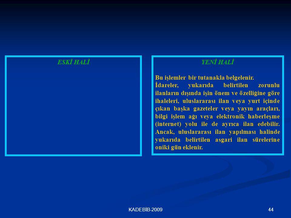 44KADEBİB-2009 ESKİ HALİYENİ HALİ Bu işlemler bir tutanakla belgelenir. İdareler, yukarıda belirtilen zorunlu ilanların dışında işin önem ve özelliğin