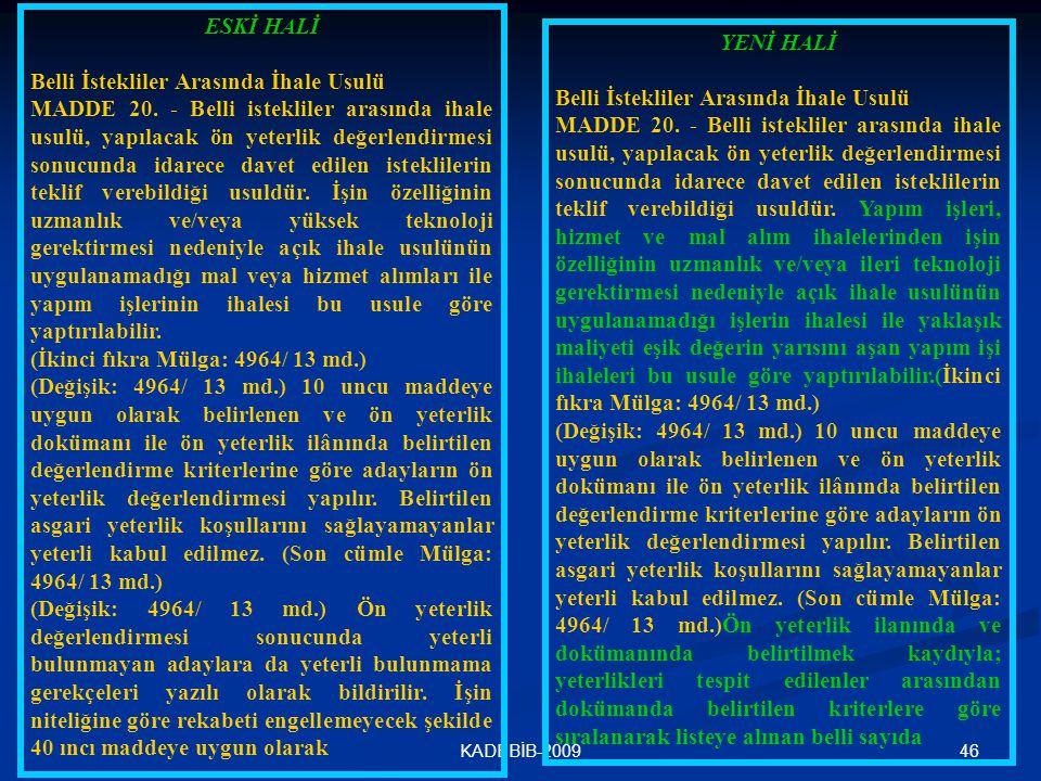 46KADEBİB-2009 ESKİ HALİ Belli İstekliler Arasında İhale Usulü MADDE 20. - Belli istekliler arasında ihale usulü, yapılacak ön yeterlik değerlendirmes