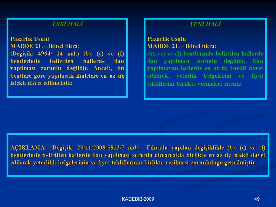 49KADEBİB-2009 ESKİ HALİ Pazarlık Usulü MADDE 21. – ikinci fıkra: (Değişik: 4964/ 14 md.) (b), (c) ve (f) bentlerinde belirtilen hallerde ilan yapılma