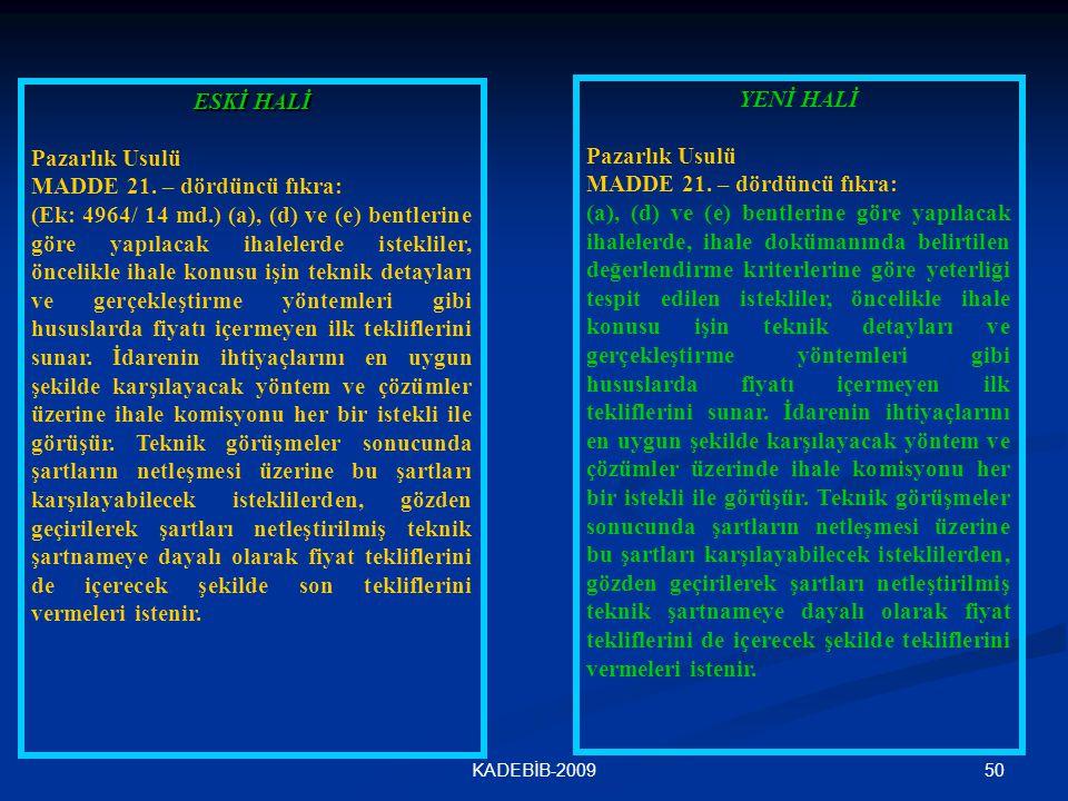 50KADEBİB-2009 ESKİ HALİ Pazarlık Usulü MADDE 21. – dördüncü fıkra: (Ek: 4964/ 14 md.) (a), (d) ve (e) bentlerine göre yapılacak ihalelerde istekliler