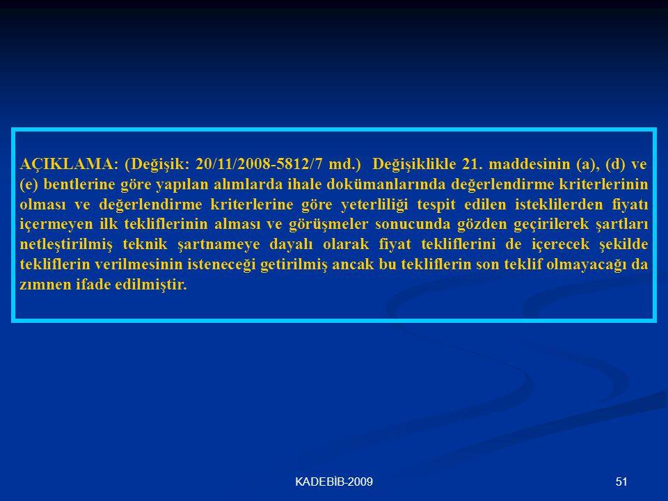 51KADEBİB-2009 AÇIKLAMA: (Değişik: 20/11/2008-5812/7 md.) Değişiklikle 21. maddesinin (a), (d) ve (e) bentlerine göre yapılan alımlarda ihale dokümanl