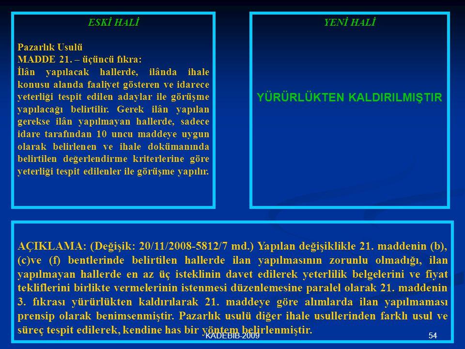 54KADEBİB-2009 ESKİ HALİ Pazarlık Usulü MADDE 21. – üçüncü fıkra: İlân yapılacak hallerde, ilânda ihale konusu alanda faaliyet gösteren ve idarece yet