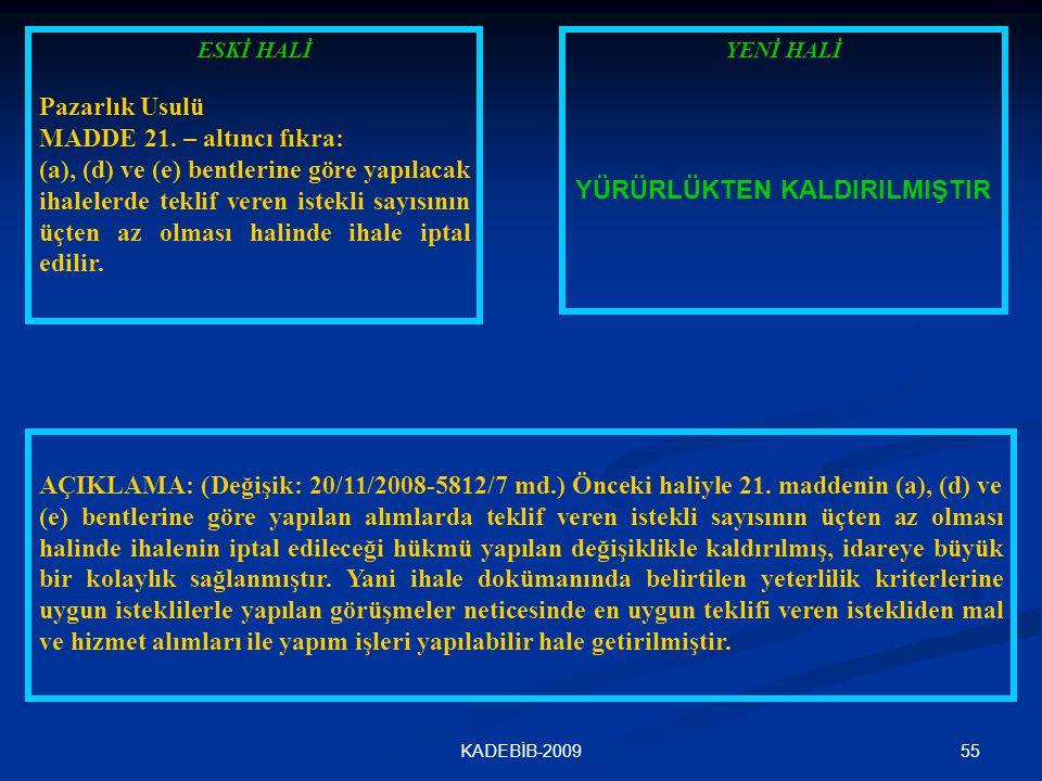 55KADEBİB-2009 ESKİ HALİ Pazarlık Usulü MADDE 21. – altıncı fıkra: (a), (d) ve (e) bentlerine göre yapılacak ihalelerde teklif veren istekli sayısının