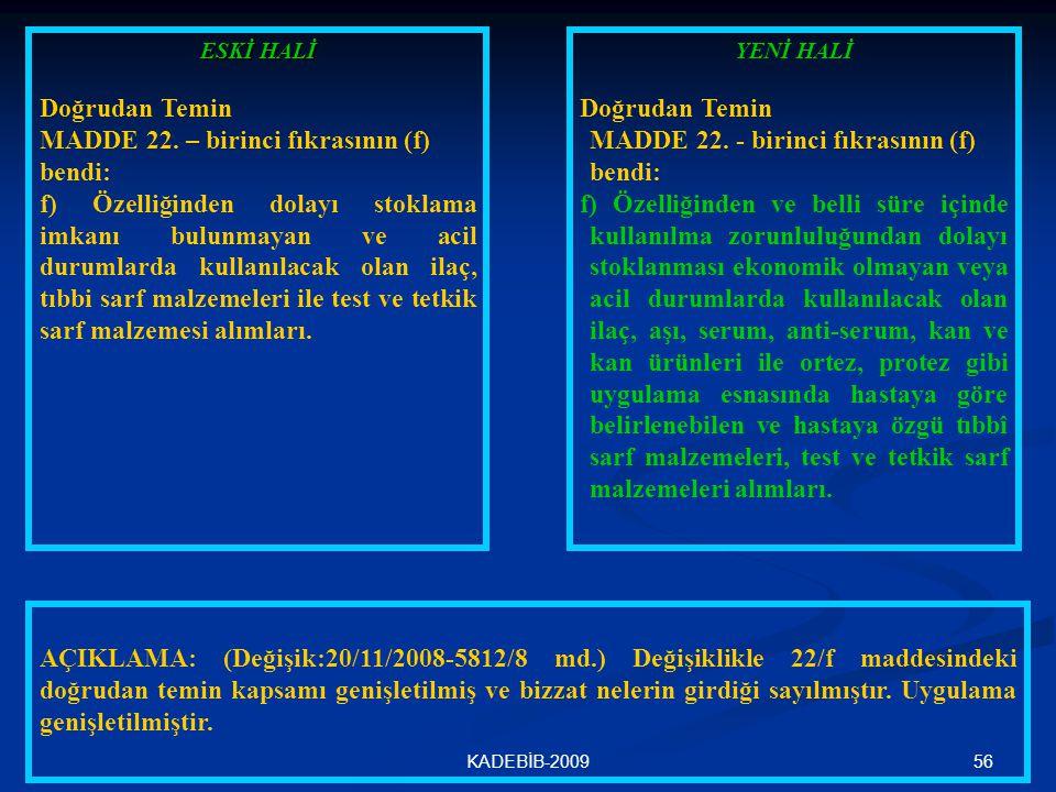 56KADEBİB-2009 ESKİ HALİ Doğrudan Temin MADDE 22. – birinci fıkrasının (f) bendi: f) Özelliğinden dolayı stoklama imkanı bulunmayan ve acil durumlarda