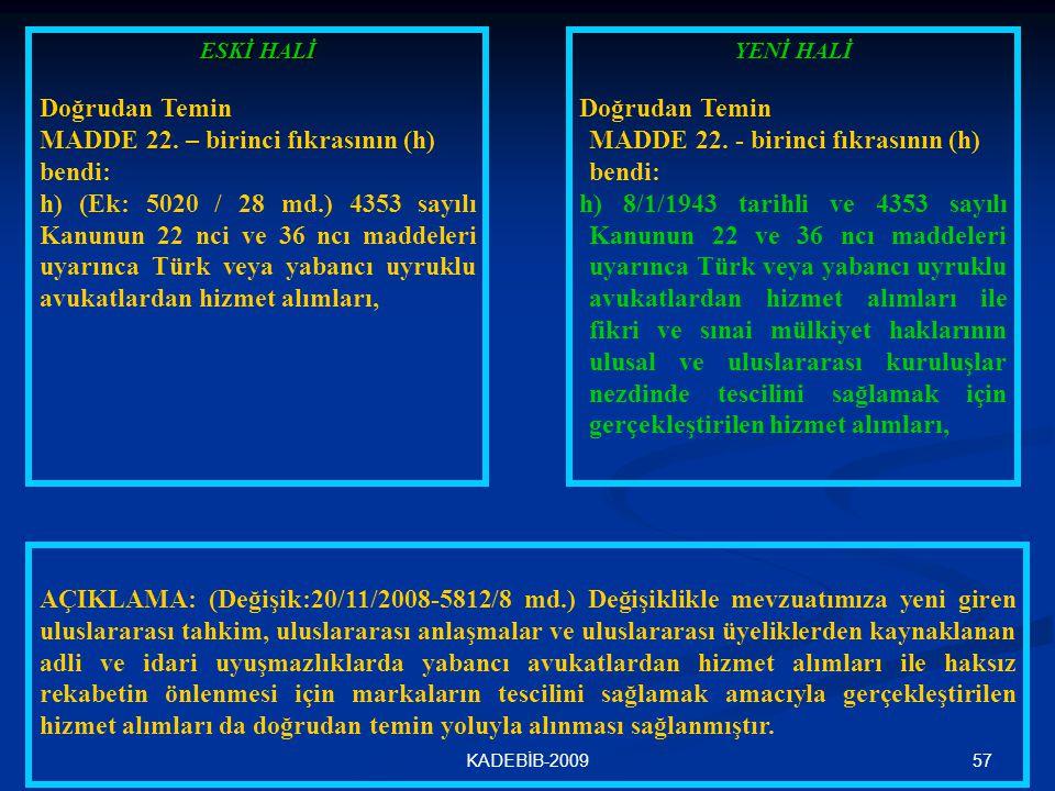 57KADEBİB-2009 ESKİ HALİ Doğrudan Temin MADDE 22. – birinci fıkrasının (h) bendi: h) (Ek: 5020 / 28 md.) 4353 sayılı Kanunun 22 nci ve 36 ncı maddeler