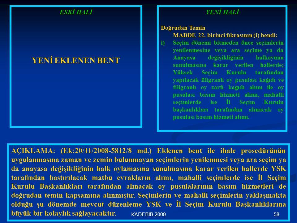 58KADEBİB-2009 ESKİ HALİ YENİ EKLENEN BENT AÇIKLAMA: (Ek:20/11/2008-5812/8 md.) Eklenen bent ile ihale prosedürünün uygulanmasına zaman ve zemin bulun