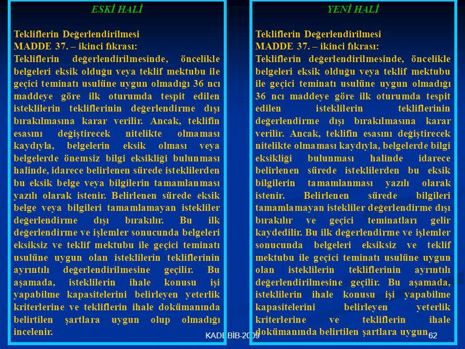 62KADEBİB-2009 ESKİ HALİ Tekliflerin Değerlendirilmesi MADDE 37. – ikinci fıkrası: Tekliflerin değerlendirilmesinde, öncelikle belgeleri eksik olduğu
