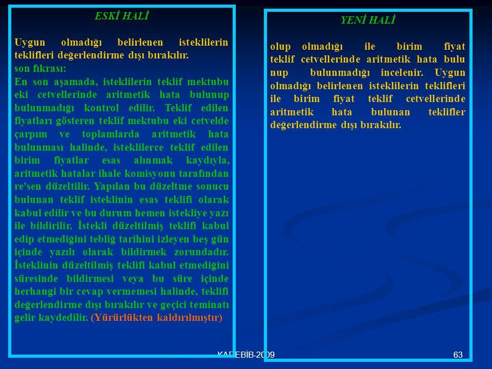 63KADEBİB-2009 ESKİ HALİ Uygun olmadığı belirlenen isteklilerin teklifleri değerlendirme dışı bırakılır. son fıkrası: En son aşamada, isteklilerin tek
