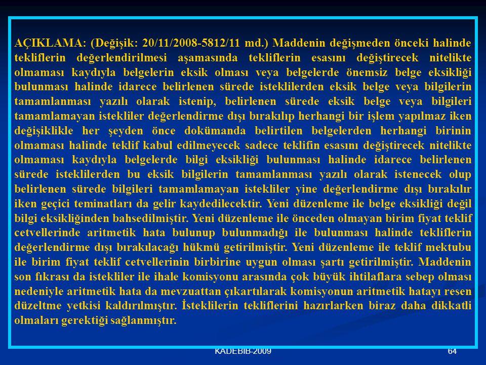 64KADEBİB-2009 AÇIKLAMA: (Değişik: 20/11/2008-5812/11 md.) Maddenin değişmeden önceki halinde tekliflerin değerlendirilmesi aşamasında tekliflerin esa