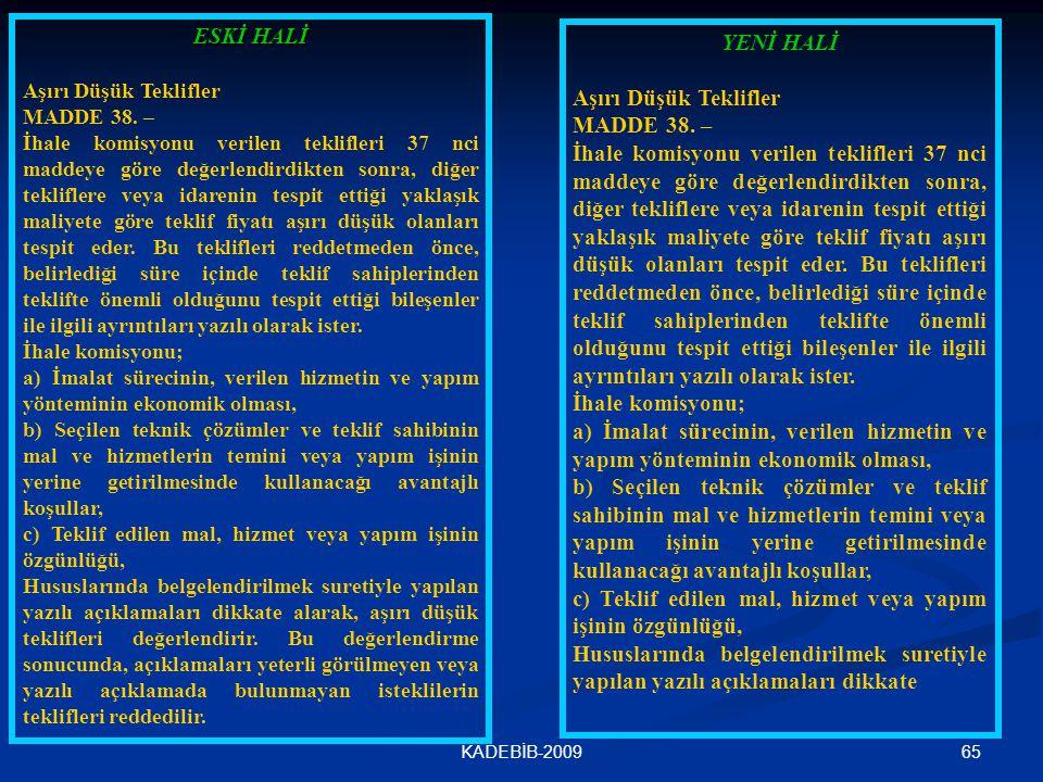 65KADEBİB-2009 ESKİ HALİ Aşırı Düşük Teklifler MADDE 38. – İhale komisyonu verilen teklifleri 37 nci maddeye göre değerlendirdikten sonra, diğer tekli