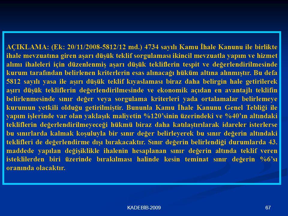 67KADEBİB-2009 AÇIKLAMA: (Ek: 20/11/2008-5812/12 md.) 4734 sayılı Kamu İhale Kanunu ile birlikte ihale mevzuatına giren aşarı düşük teklif sorgulaması