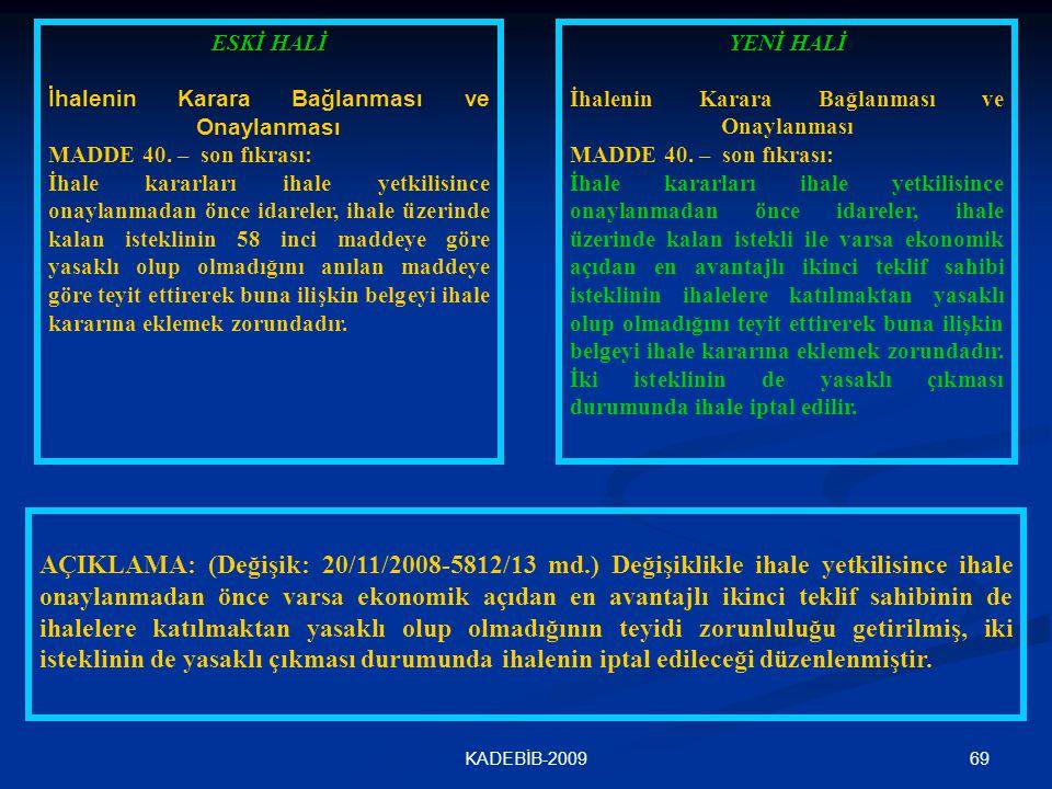 69KADEBİB-2009 ESKİ HALİ İhalenin Karara Bağlanması ve Onaylanması MADDE 40. – son fıkrası: İhale kararları ihale yetkilisince onaylanmadan önce idare