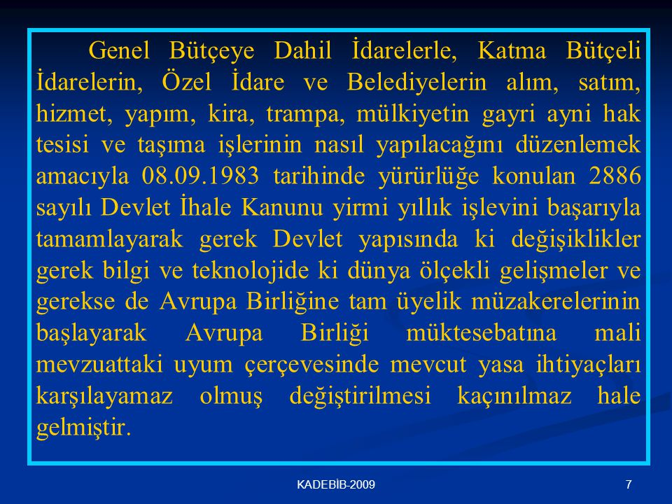 8KADEBİB-2009 Uzun bir yasal düzenleme sürecinden geçtikten sonra 4734 sayılı Kamu İhale Kanunu 22.01.2002 tarih ve 24648 sayılı Resmi Gazetede yayınlanarak yürürlüğe girmiştir.