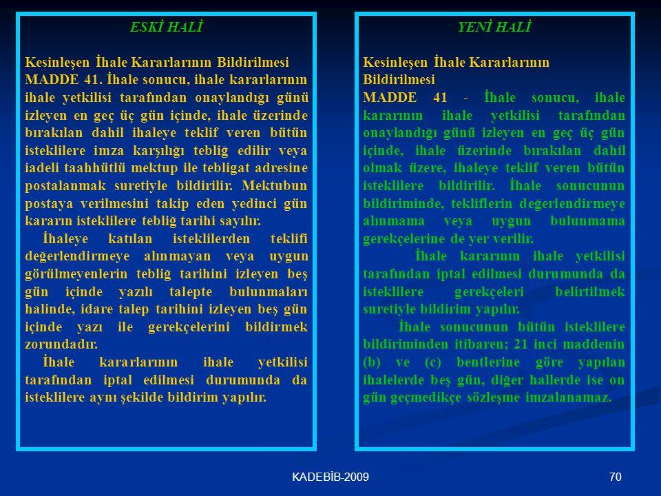 70KADEBİB-2009 ESKİ HALİ Kesinleşen İhale Kararlarının Bildirilmesi MADDE 41. İhale sonucu, ihale kararlarının ihale yetkilisi tarafından onaylandığı