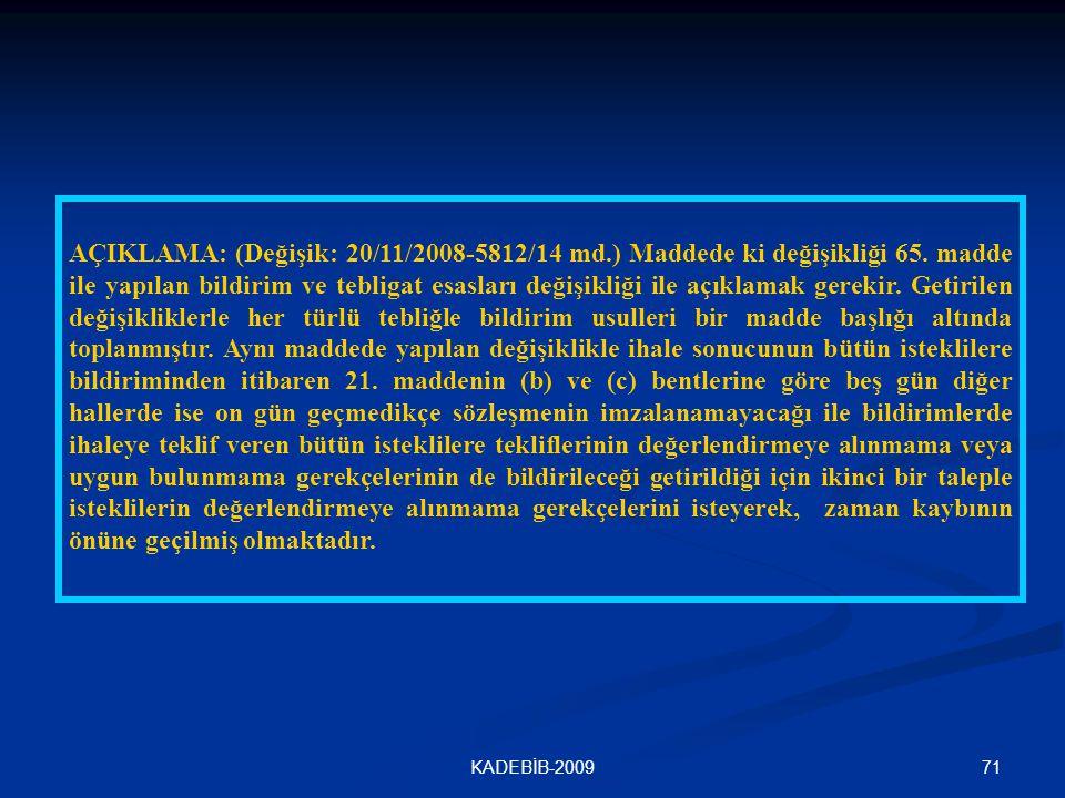 71KADEBİB-2009 AÇIKLAMA: (Değişik: 20/11/2008-5812/14 md.) Maddede ki değişikliği 65. madde ile yapılan bildirim ve tebligat esasları değişikliği ile