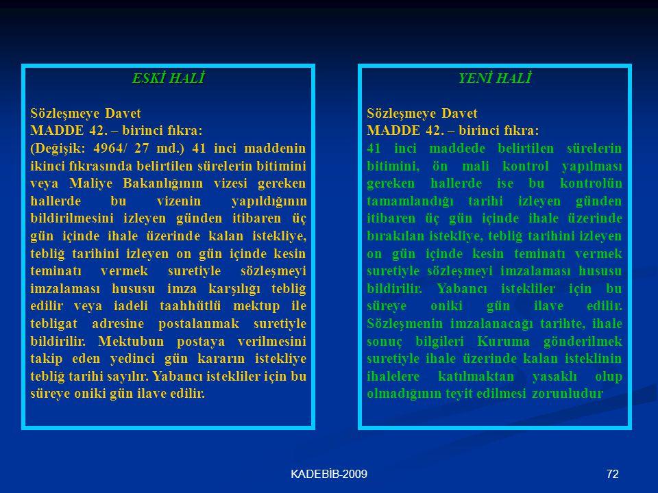 72KADEBİB-2009 ESKİ HALİ Sözleşmeye Davet MADDE 42. – birinci fıkra: (Değişik: 4964/ 27 md.) 41 inci maddenin ikinci fıkrasında belirtilen sürelerin b