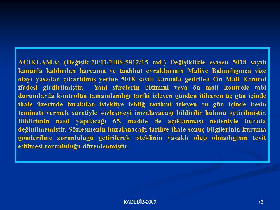 73KADEBİB-2009 AÇIKLAMA: (Değişik:20/11/2008-5812/15 md.) Değişiklikle esasen 5018 sayılı kanunla kaldırılan harcama ve taahhüt evraklarının Maliye Ba