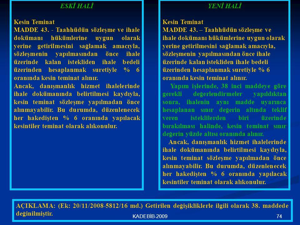 74KADEBİB-2009 ESKİ HALİ Kesin Teminat MADDE 43. - Taahhüdün sözleşme ve ihale dokümanı hükümlerine uygun olarak yerine getirilmesini sağlamak amacıyl