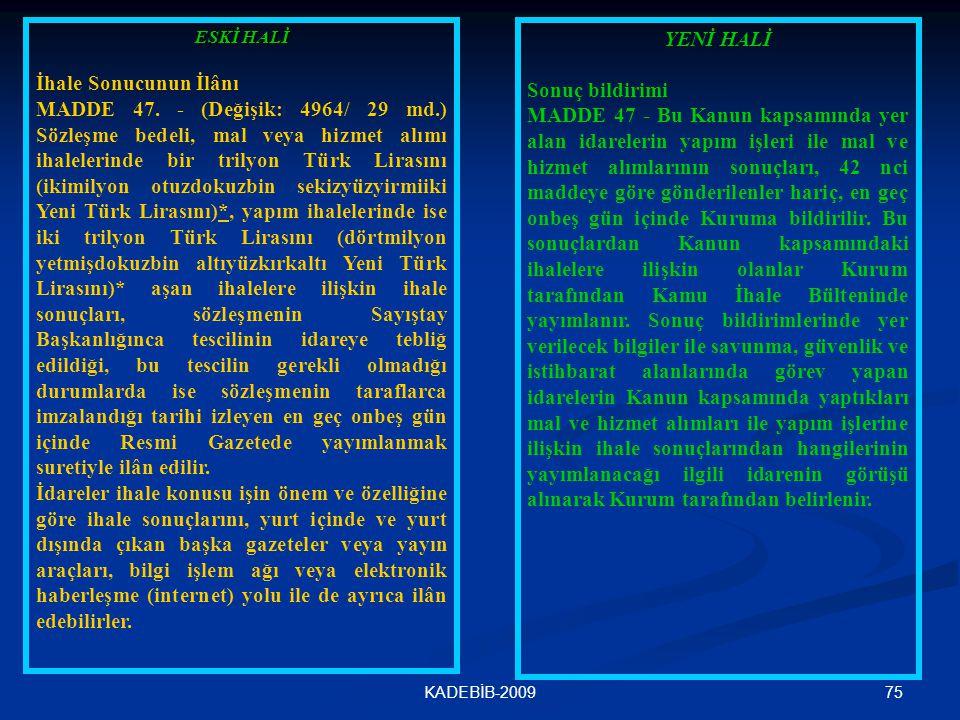 75KADEBİB-2009 ESKİ HALİ İhale Sonucunun İlânı MADDE 47. - (Değişik: 4964/ 29 md.) Sözleşme bedeli, mal veya hizmet alımı ihalelerinde bir trilyon Tür