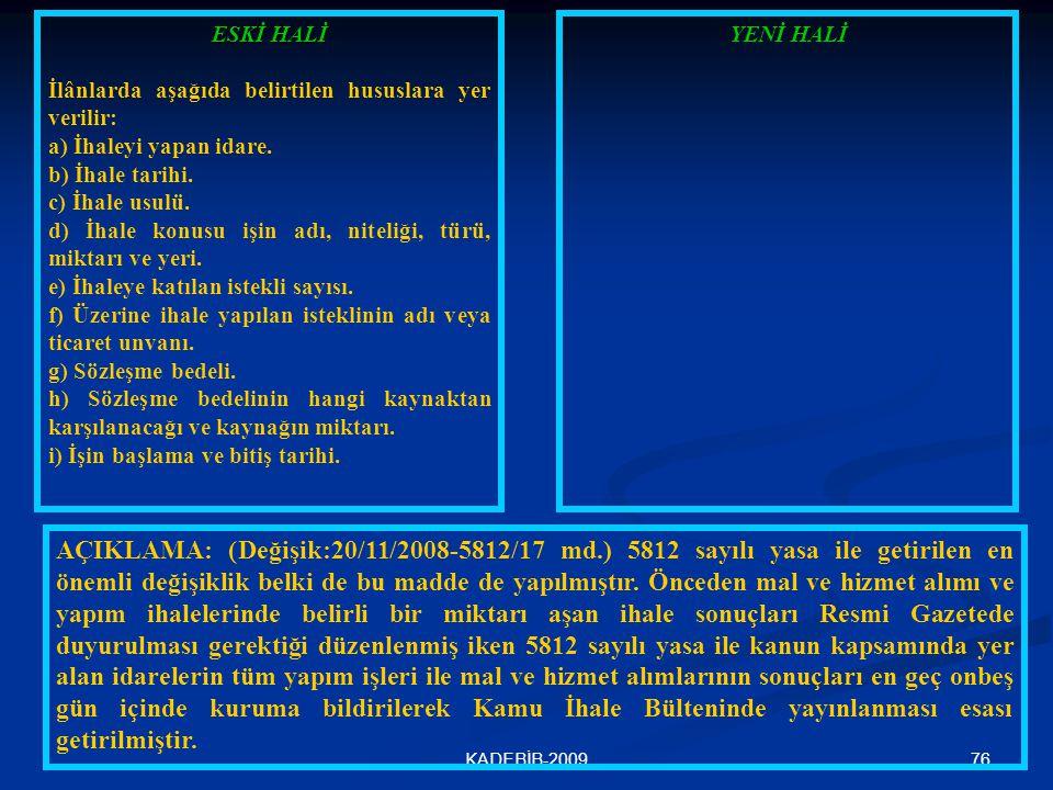 76KADEBİB-2009 ESKİ HALİ İlânlarda aşağıda belirtilen hususlara yer verilir: a) İhaleyi yapan idare. b) İhale tarihi. c) İhale usulü. d) İhale konusu
