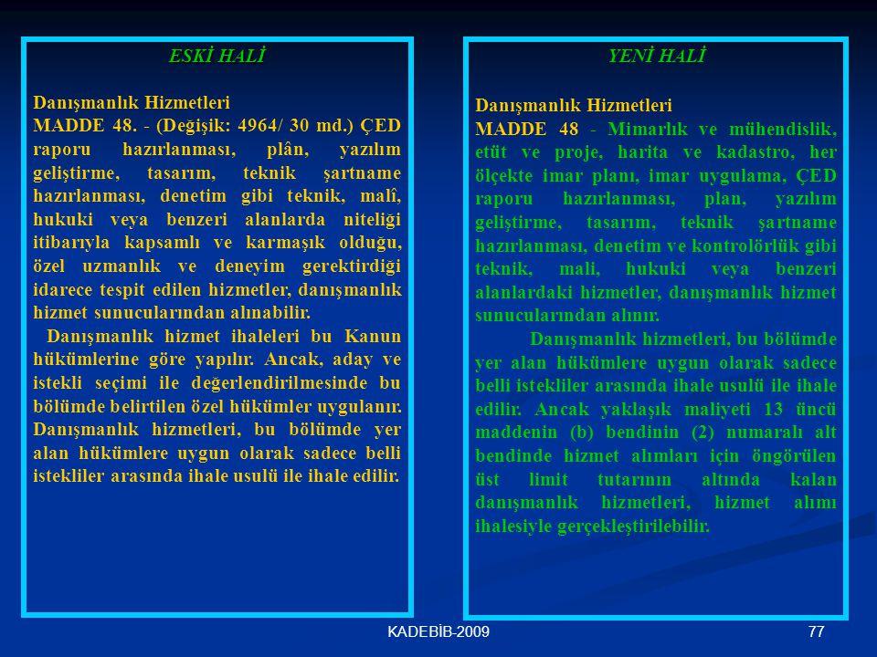 77KADEBİB-2009 ESKİ HALİ Danışmanlık Hizmetleri MADDE 48. - (Değişik: 4964/ 30 md.) ÇED raporu hazırlanması, plân, yazılım geliştirme, tasarım, teknik