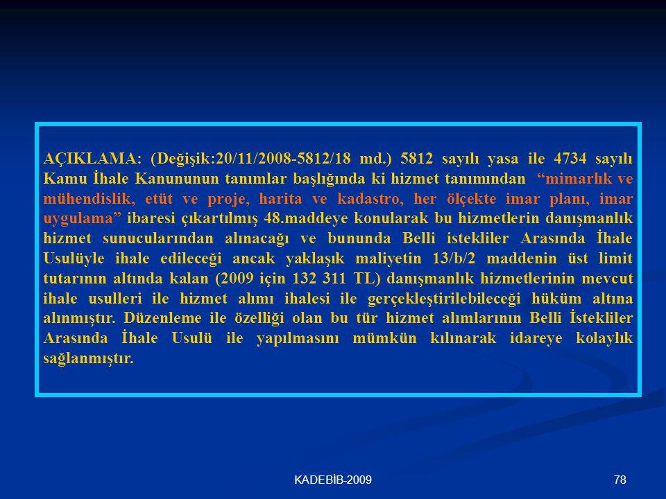 78KADEBİB-2009 AÇIKLAMA: (Değişik:20/11/2008-5812/18 md.) 5812 sayılı yasa ile 4734 sayılı Kamu İhale Kanununun tanımlar başlığında ki hizmet tanımınd