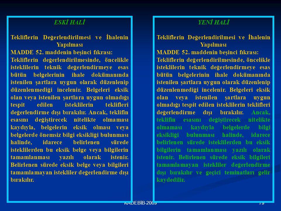 79KADEBİB-2009 ESKİ HALİ Tekliflerin Değerlendirilmesi ve İhalenin Yapılması MADDE 52. maddenin beşinci fıkrası: Tekliflerin değerlendirilmesinde, önc